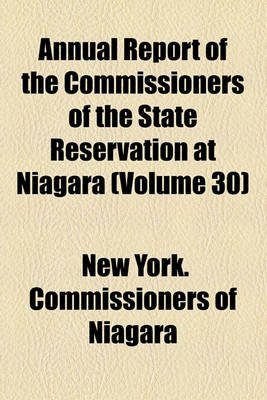 Annual Report of the Commissioners of the State Reservation at Niagara (Volume 30) (Paperback): New York Commissioners of...