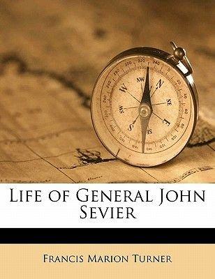 Life of General John Sevier (Paperback): Francis Marion Turner