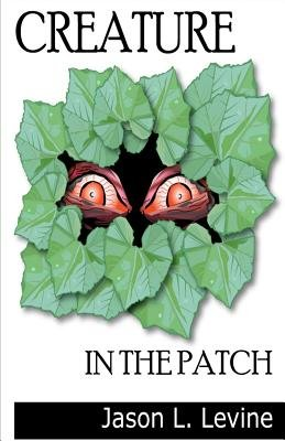 Creature in the Patch (Paperback): Jason L Levine