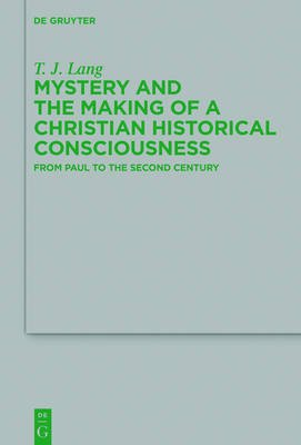 Mystery and the Making of a Christian Historical Consciousness - From Paul to the Second Century (Hardcover, Digital original):...