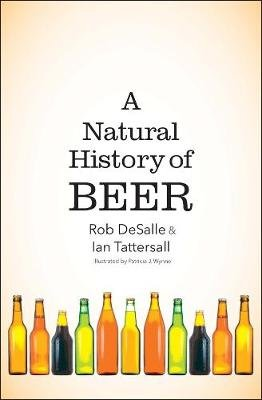 A Natural History of Beer (Hardcover): Rob Desalle, Ian Tattersall