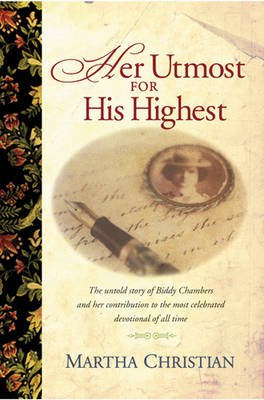 Her Utmost for His Highest - The Biddy Chambers Story (Paperback): Marsha Drake, Norman B Rohrer, Martha Christian