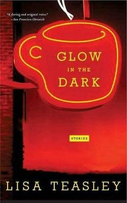 Glow in the Dark - Stories (Paperback): Lisa Teasley