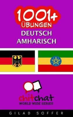 1001+ Ubungen Deutsch - Amharisch (German, Paperback): Gilad Soffer