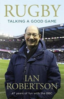 Rugby: Talking A Good Game - The Perfect Gift for Rugby Fans (Paperback): Ian Robertson