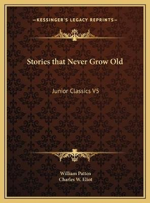 Stories That Never Grow Old - Junior Classics V5 (Hardcover): William Patten