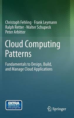 Cloud Computing Patterns - Fundamentals to Design, Build, and Manage Cloud Applications (Hardcover, 2014): Christoph Fehling,...
