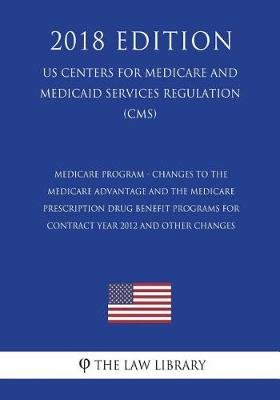 Medicare Program - Changes to the Medicare Advantage and the Medicare Prescription Drug Benefit Programs for Contract Year 2012...