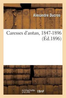 Caresses D'Antan, 1847-1896 (French, Paperback): Alexandre Ducros