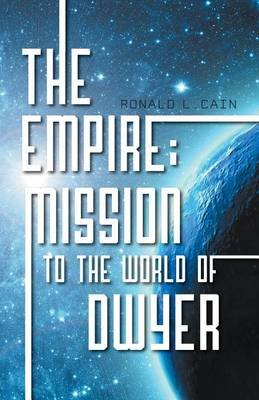 The Empire - Mission to the World of Dwyer (Electronic book text): Ronald L. Cain