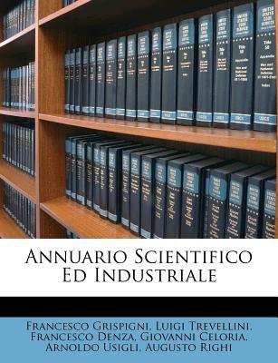 Annuario Scientifico Ed Industriale (Italian, Paperback): Francesco Grispigni, Luigi Trevellini, Francesco Denza
