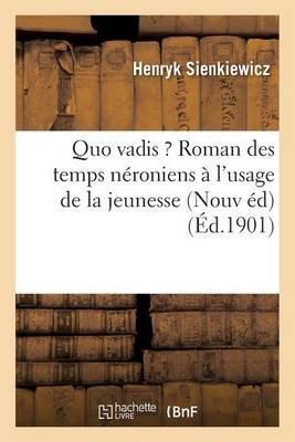 Quo Vadis ?: Roman Des Temps Neroniens Nouvelle Edition, Expurgee, A L'Usage de La Jeunesse (French, Paperback): Henryk...