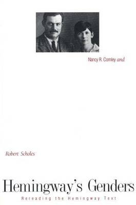 Hemingway's Genders - Rereading the Hemingway Text (Hardcover): Nancy R Comley, Robert Scholes