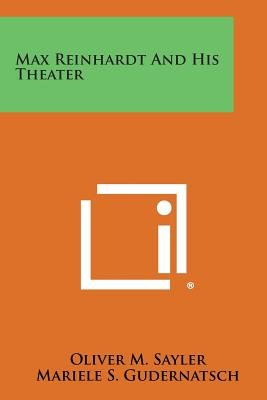 Max Reinhardt and His Theater (Paperback): Oliver M. Sayler, Mariele S. Gudernatsch