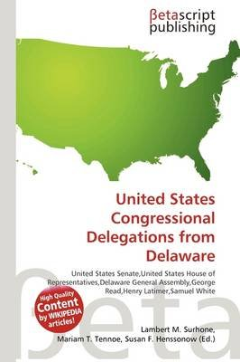 United States Congressional Delegations from Delaware (Paperback): Lambert M. Surhone, Mariam T. Tennoe, Susan F. Henssonow