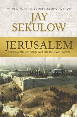 Jerusalem - A Biblical and Historical Case for the Jewish Capital (Hardcover): Jay Sekulow