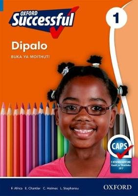 Oxford successful dipalo: Gr 1: Learner's book (Tswana, Paperback): F. Africa, Ed Chantler, C. Holmes, L-A. Stephanou