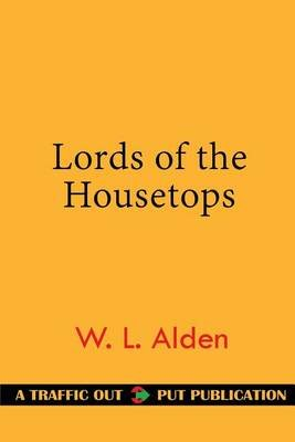 Lords of the Housetops (Paperback): W L Alden