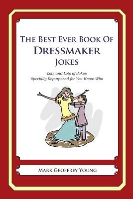 The Best Ever Book of Dressmaker Jokes - Lots and Lots of Jokes Specially Repurposed for You-Know-Who (Paperback): Mark...