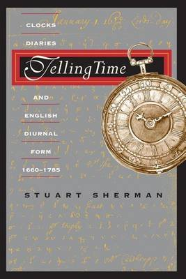 Telling Time - Clocks, Diaries and English Diurnal Form, 1660-1785 (Paperback, 2nd ed.): Stuart Pratt Sherman