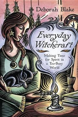 Everyday Witchcraft - Making Time for Spirit in a Too-Busy World (Electronic book text): Deborah Blake