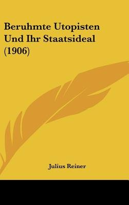 Beruhmte Utopisten Und Ihr Staatsideal (1906) (English, German, Hardcover): Julius Reiner