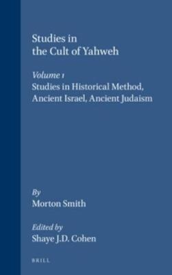 Studies in the Cult of Yahweh - Volume 1. Studies in Historical Method, Ancient Israel, Ancient Judaism (Hardcover): Morton...
