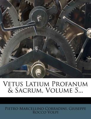Vetus Latium Profanum & Sacrum, Volume 5... (English, Latin, Paperback): Pietro Marcellino Corradini