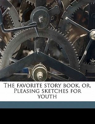The Favorite Story Book, Or, Pleasing Sketches for Youth (Paperback): Clara Arnold