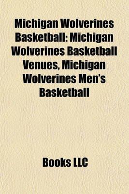 Michigan Wolverines Basketball - Michigan Wolverines Basketball Venues, Michigan Wolverines Men's Basketball (Paperback):...
