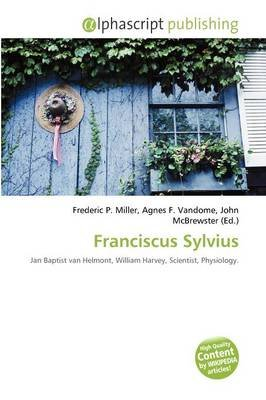 Franciscus Sylvius (Paperback): Frederic P. Miller, Agnes F. Vandome, John McBrewster