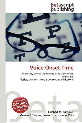 Voice Onset Time (Paperback): Lambert M. Surhone, Miriam T. Timpledon, Susan F. Marseken