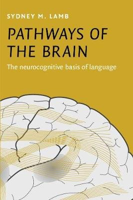Pathways of the Brain - The neurocognitive basis of language (Paperback): Sydney M. Lamb