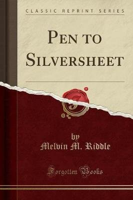Pen to Silversheet (Classic Reprint) (Paperback): Melvin M. Riddle