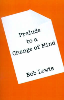 Prelude to a Change of Mind (Paperback): Rob Lewis