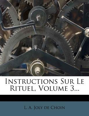 Instructions Sur Le Rituel, Volume 3... (French, Paperback): L a Joly De Choin