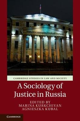 Cambridge Studies in Law and Society - A Sociology of Justice in Russia (Hardcover): Marina Kurkchiyan, Agnieszka Kubal