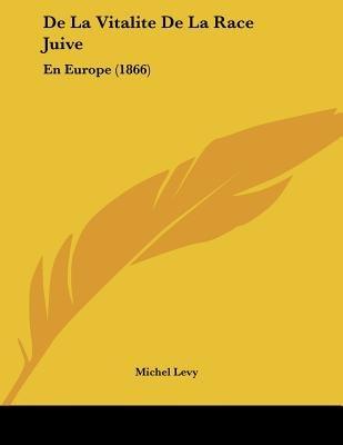 de La Vitalite de La Race Juive - En Europe (1866) (French, Paperback): Michel Levy