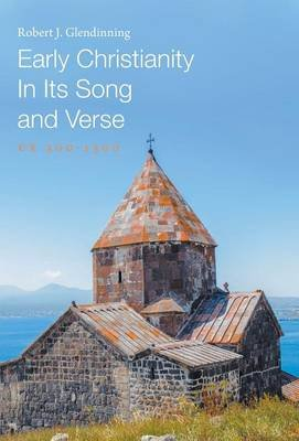 Early Christianity in Its Song and Verse (Hardcover): Robert J Glendinning