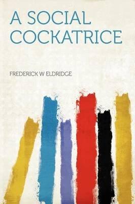 A Social Cockatrice (Paperback): Frederick W. Eldridge