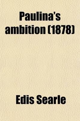 Paulina's Ambition (Paperback): Edis Searle