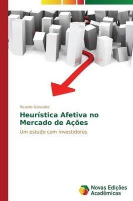 Heuristica Afetiva No Mercado de Acoes (Portuguese, Paperback): Gonzalez Ricardo