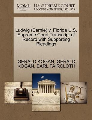 Ludwig (Bernie) V. Florida U.S. Supreme Court Transcript of Record with Supporting Pleadings (Paperback): Gerald Kogan, Earl...