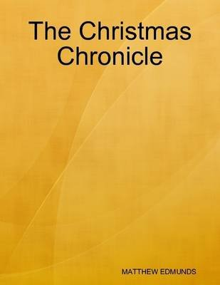 The Christmas Chronicle (Electronic book text): Matthew Edmunds