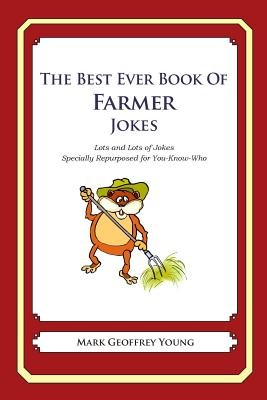The Best Ever Book of Farmer Jokes - Lots and Lots of Jokes Specially Repurposed for You-Know-Who (Paperback): Mark Geoffrey...