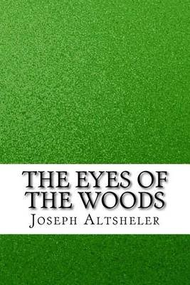 The Eyes of the Woods (Paperback): Joseph A Altsheler