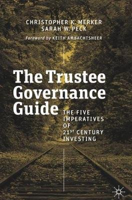 The Trustee Governance Guide - The Five Imperatives of 21st Century Investing (Hardcover, 1st ed. 2019): Christopher K. Merker,...
