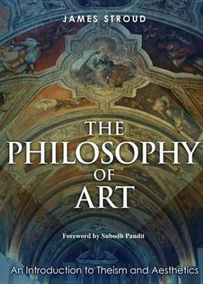The Philosophy of Art - An Introduction to Theism and Aesthetics (Electronic book text): James Stroud