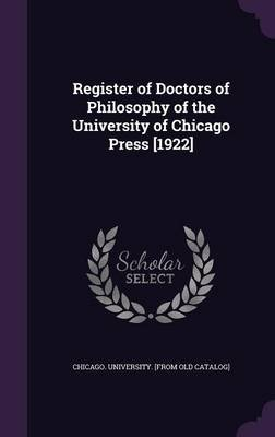 Register of Doctors of Philosophy of the University of Chicago Press [1922] (Hardcover): Chicago University