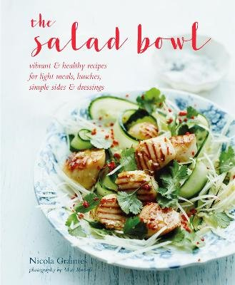 The Salad Bowl - Vibrant, Healthy Recipes for Light Meals, Lunches, Simple Sides & Dressings (Hardcover): Nicola Graimes